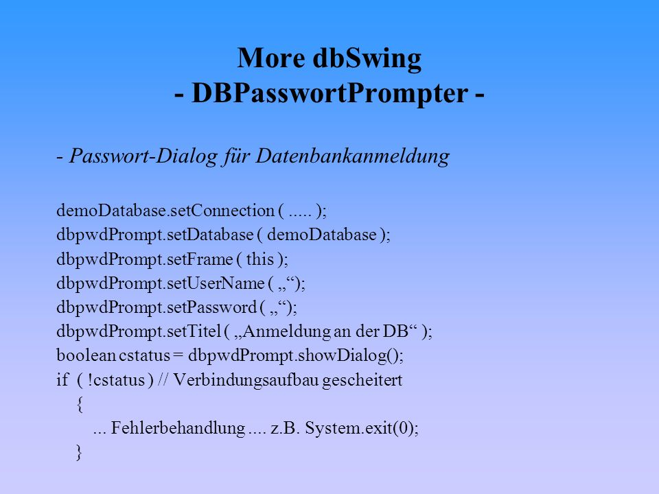 More dbSwing - DBPasswortPrompter - - Passwort-Dialog für Datenbankanmeldung demoDatabase.setConnection (.....