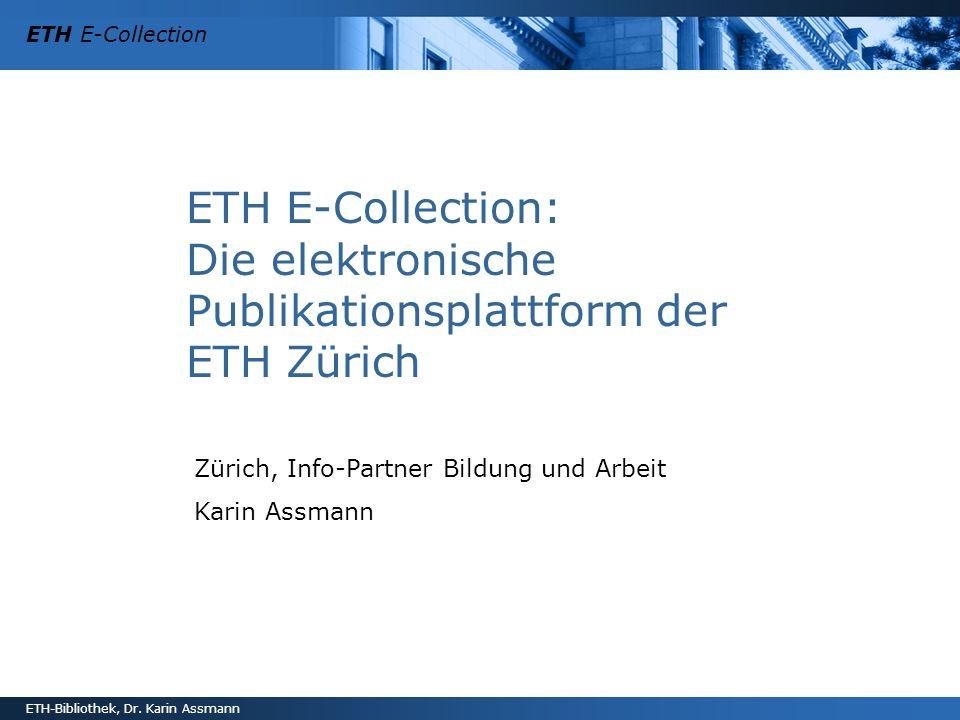 ETH E-Collection ETH-Bibliothek, Dr. Karin Assmann ETH E-Collection: Die elektronische Publikationsplattform der ETH Zürich Zürich, Info-Partner Bildu