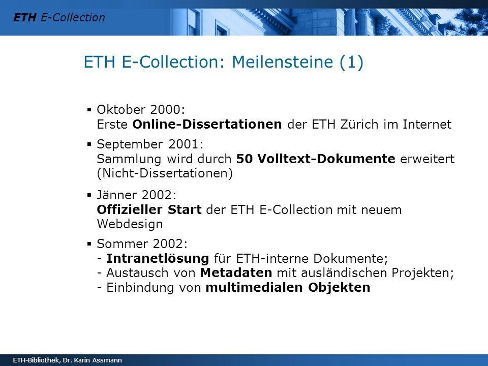 ETH E-Collection ETH-Bibliothek, Dr. Karin Assmann ETH E-Collection: Meilensteine (1) Oktober 2000: Erste Online-Dissertationen der ETH Zürich im Inte