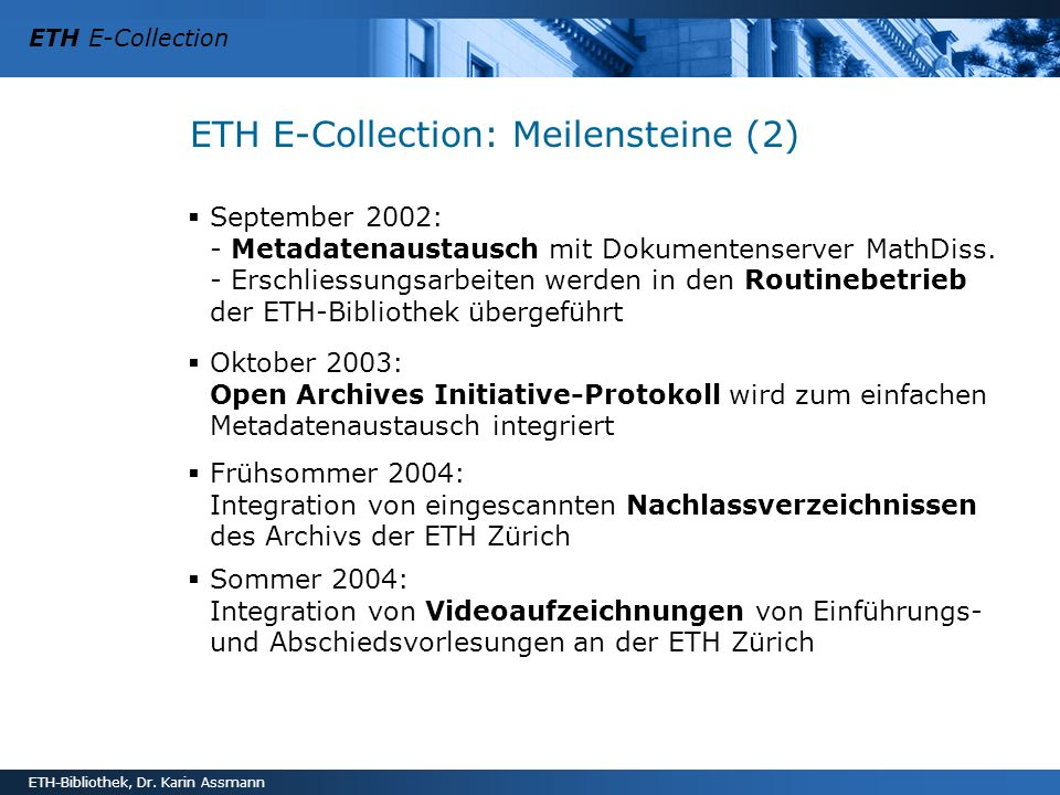 ETH E-Collection ETH-Bibliothek, Dr. Karin Assmann ETH E-Collection: Meilensteine (2) September 2002: - Metadatenaustausch mit Dokumentenserver MathDi