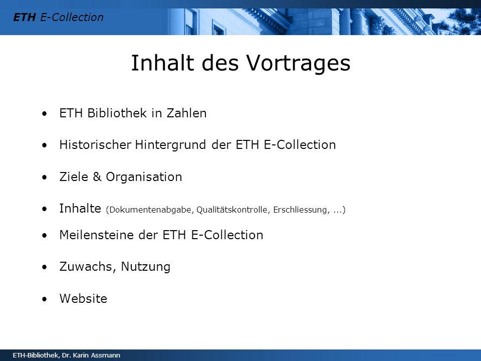 ETH E-Collection ETH-Bibliothek, Dr. Karin Assmann Inhalt des Vortrages ETH Bibliothek in Zahlen Historischer Hintergrund der ETH E-Collection Ziele &