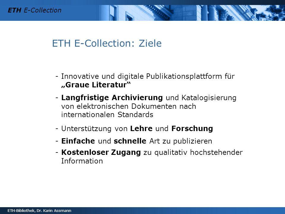 ETH E-Collection ETH-Bibliothek, Dr. Karin Assmann ETH E-Collection: Ziele -Innovative und digitale Publikationsplattform für Graue Literatur -Langfri