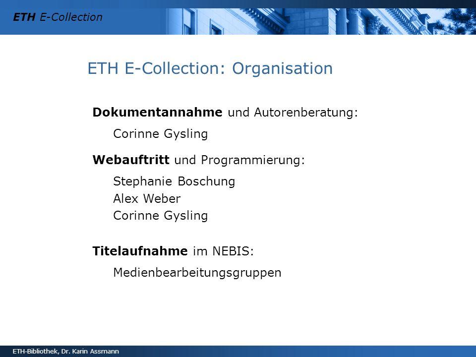 ETH E-Collection ETH-Bibliothek, Dr. Karin Assmann ETH E-Collection: Organisation Dokumentannahme und Autorenberatung: Corinne Gysling Webauftritt und