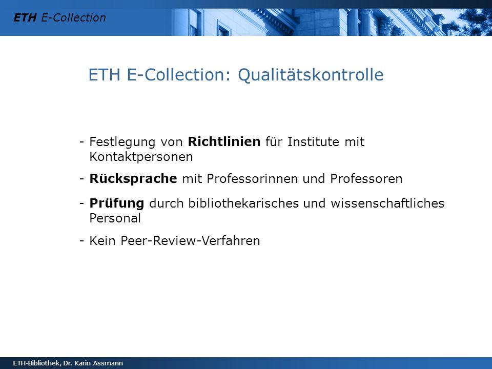 ETH E-Collection ETH-Bibliothek, Dr. Karin Assmann ETH E-Collection: Qualitätskontrolle -Festlegung von Richtlinien für Institute mit Kontaktpersonen