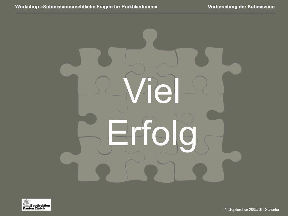 Workshop «Submissionsrechtliche Fragen für PraktikerInnen»Vorbereitung der Submission Viel Erfolg 7.