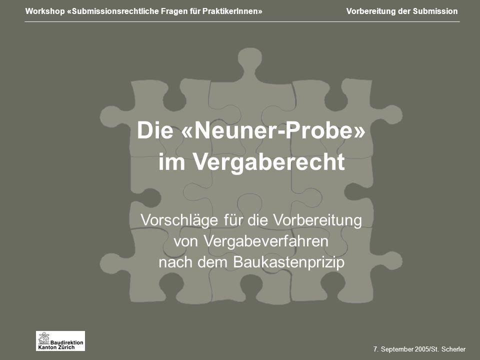 Workshop «Submissionsrechtliche Fragen für PraktikerInnen»Vorbereitung der Submission Die «Neuner-Probe» im Vergaberecht Vorschläge für die Vorbereitung von Vergabeverfahren nach dem Baukastenprizip 7.