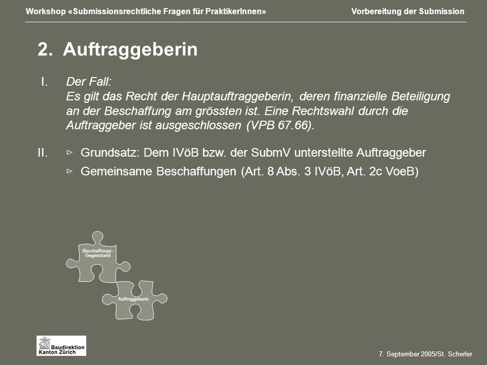 Workshop «Submissionsrechtliche Fragen für PraktikerInnen»Vorbereitung der Submission Beschaffungs- Gegenstand Auftraggeberin 7.