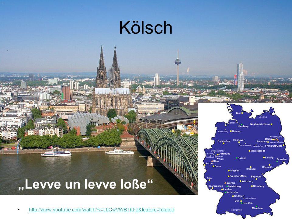 Kölsch Levve un levve loße http://www.youtube.com/watch?v=cbCwVWB1KFg&feature=related