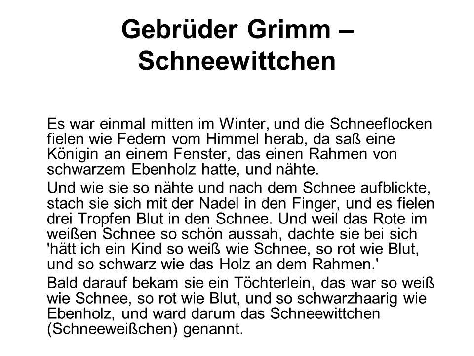 Gebrüder Grimm – Schneewittchen Es war einmal mitten im Winter, und die Schneeflocken fielen wie Federn vom Himmel herab, da saß eine Königin an einem