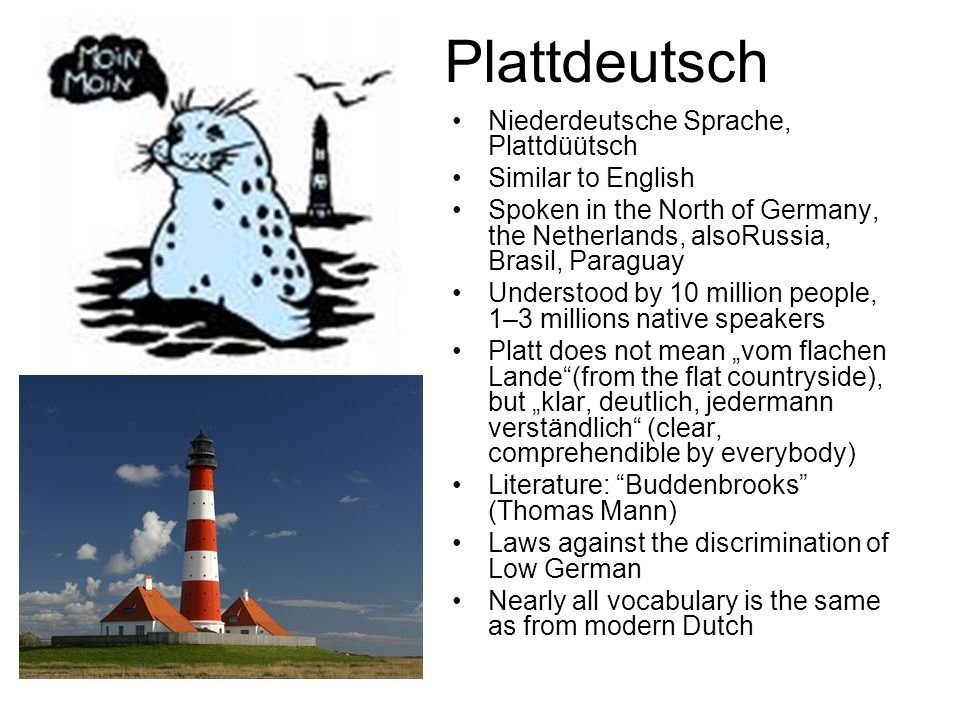 Plattdeutsch heute/ Low German today The written language is High German Nowadays it is only a dialect In Hamburg and Bremen exists a Low German colloquial language until today, not only as an agrarian accent