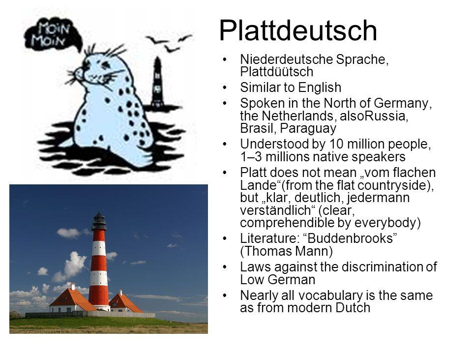 Plattdeutsch Niederdeutsche Sprache, Plattdüütsch Similar to English Spoken in the North of Germany, the Netherlands, alsoRussia, Brasil, Paraguay Und