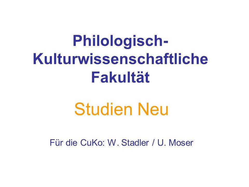 Philologisch- Kulturwissenschaftliche Fakultät Studien Neu Für die CuKo: W. Stadler / U. Moser
