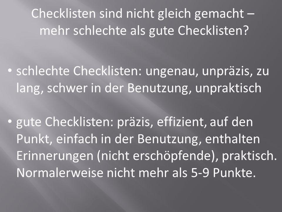Checklisten sind nicht gleich gemacht – mehr schlechte als gute Checklisten? schlechte Checklisten: ungenau, unpräzis, zu lang, schwer in der Benutzun