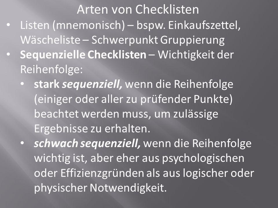 Arten von Checklisten Listen (mnemonisch) – bspw. Einkaufszettel, Wäscheliste – Schwerpunkt Gruppierung Sequenzielle Checklisten – Wichtigkeit der Rei