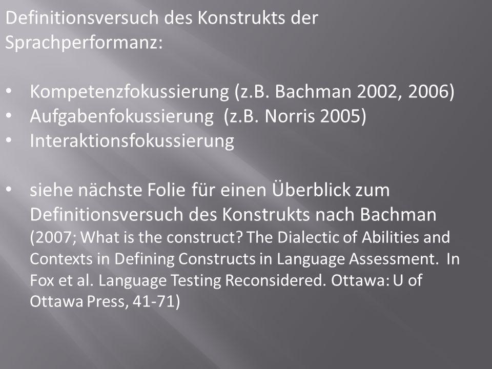 Definitionsversuch des Konstrukts der Sprachperformanz: Kompetenzfokussierung (z.B. Bachman 2002, 2006) Aufgabenfokussierung (z.B. Norris 2005) Intera