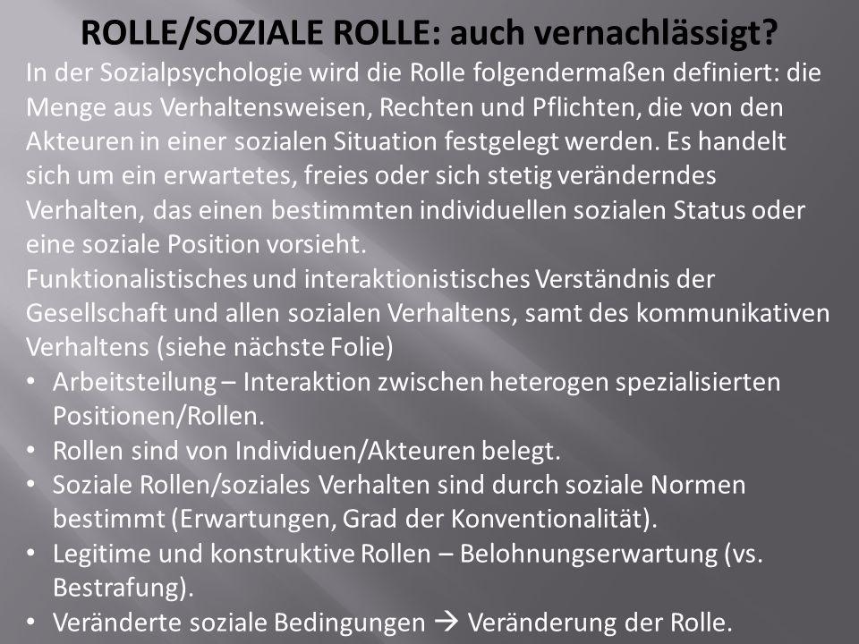 ROLLE/SOZIALE ROLLE: auch vernachlässigt? In der Sozialpsychologie wird die Rolle folgendermaßen definiert: die Menge aus Verhaltensweisen, Rechten un