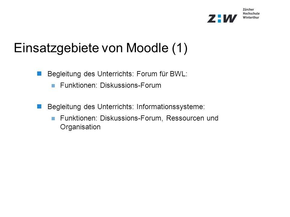 Einsatzgebiete von Moodle (1) Begleitung des Unterrichts: Forum für BWL: Funktionen: Diskussions-Forum Begleitung des Unterrichts: Informationssysteme