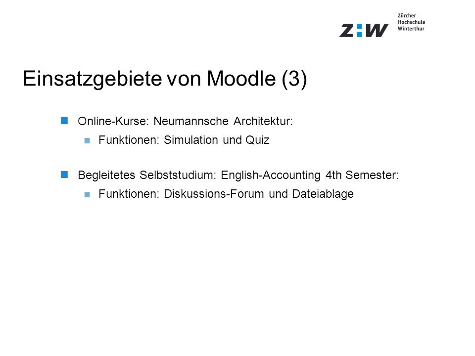 Einsatzgebiete von Moodle (3) Online-Kurse: Neumannsche Architektur: Funktionen: Simulation und Quiz Begleitetes Selbststudium: English-Accounting 4th