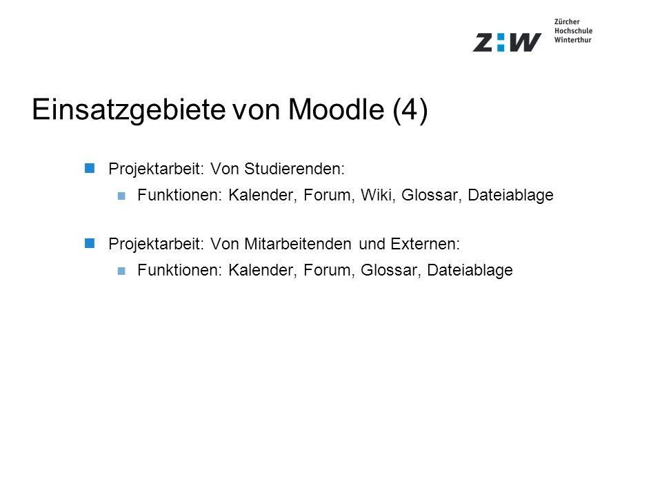 Einsatzgebiete von Moodle (4) Projektarbeit: Von Studierenden: Funktionen: Kalender, Forum, Wiki, Glossar, Dateiablage Projektarbeit: Von Mitarbeitend