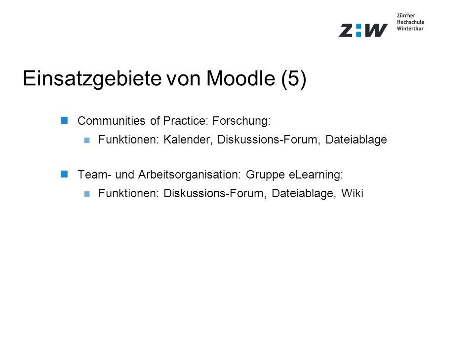 Einsatzgebiete von Moodle (5) Communities of Practice: Forschung: Funktionen: Kalender, Diskussions-Forum, Dateiablage Team- und Arbeitsorganisation: