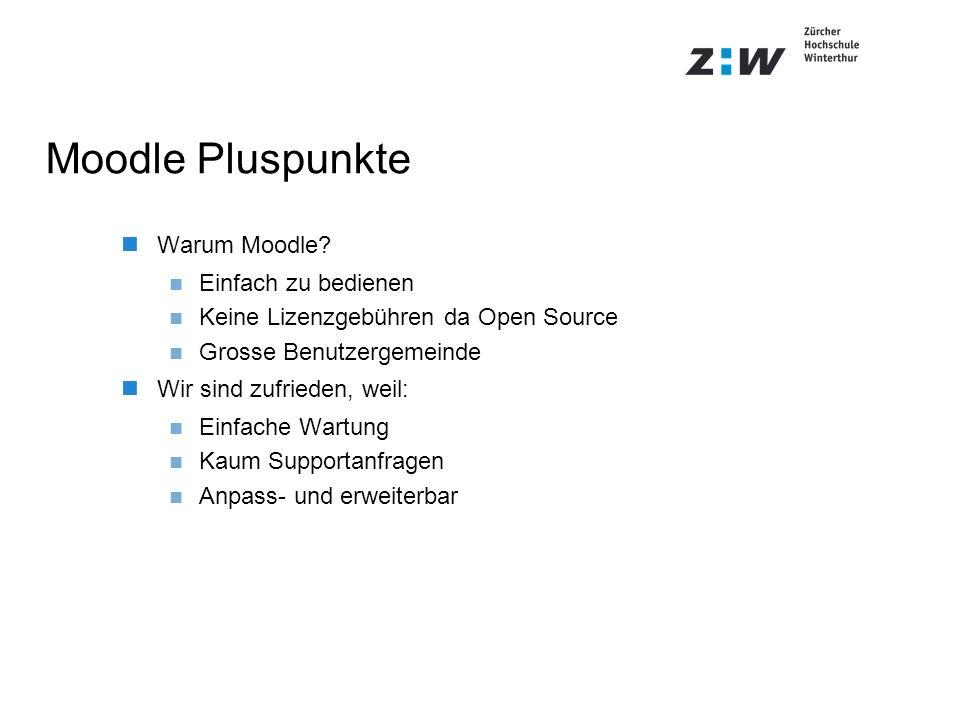 Moodle Pluspunkte Warum Moodle? Einfach zu bedienen Keine Lizenzgebühren da Open Source Grosse Benutzergemeinde Wir sind zufrieden, weil: Einfache War