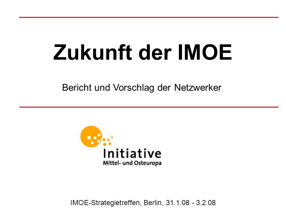 Zukunft der IMOE Bericht und Vorschlag der Netzwerker IMOE-Strategietreffen, Berlin, 31.1.08 - 3.2.08
