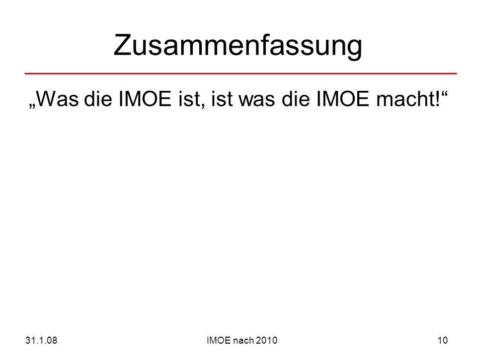 IMOE nach 201031.1.0810 Zusammenfassung Was die IMOE ist, ist was die IMOE macht!