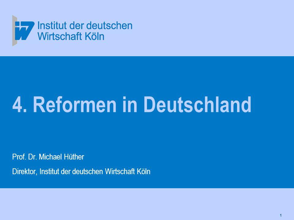 1 4. Reformen in Deutschland Prof. Dr. Michael Hüther Direktor, Institut der deutschen Wirtschaft Köln