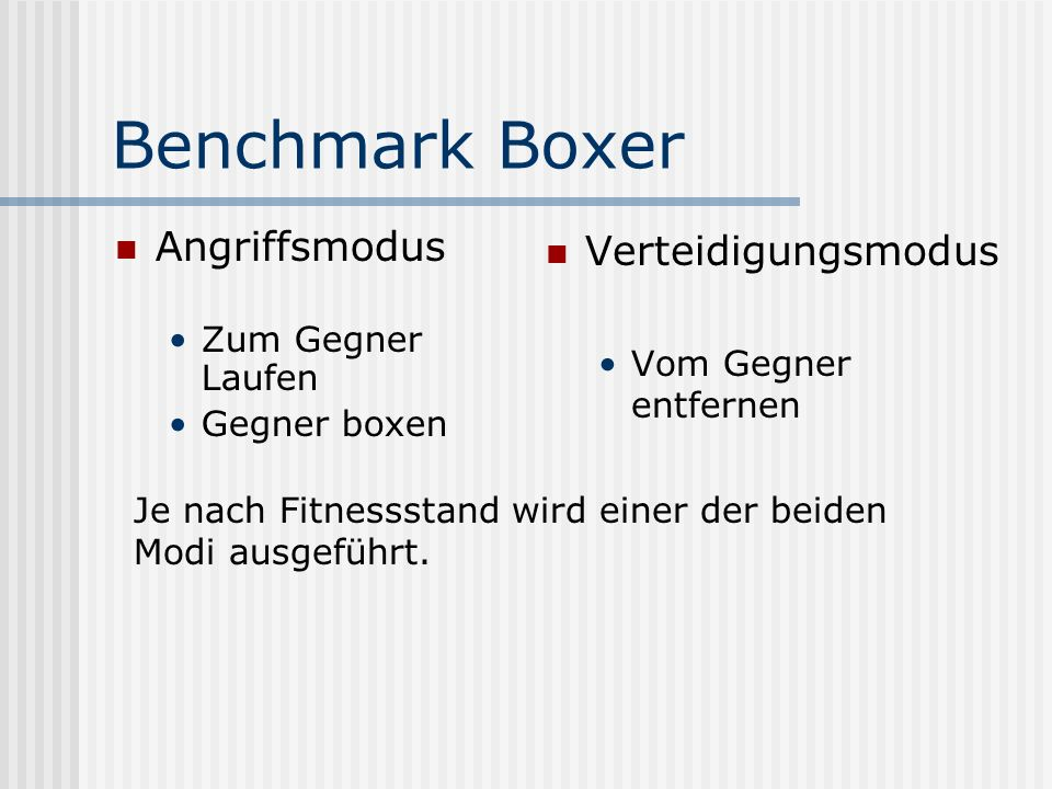 Benchmark Boxer Angriffsmodus Zum Gegner Laufen Gegner boxen Verteidigungsmodus Vom Gegner entfernen Je nach Fitnessstand wird einer der beiden Modi ausgeführt.