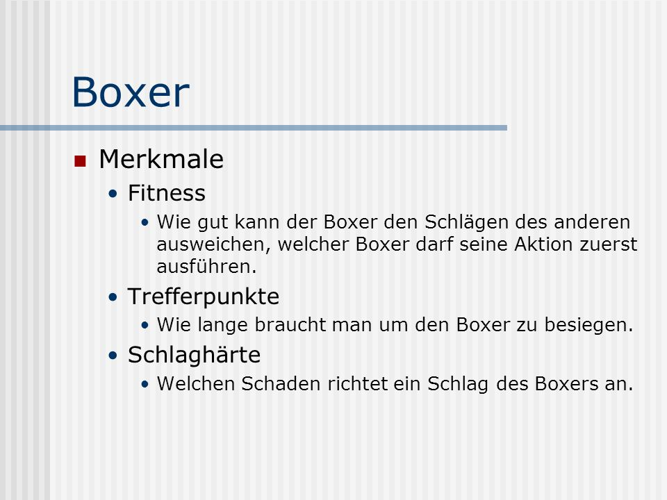Boxer Merkmale Fitness Wie gut kann der Boxer den Schlägen des anderen ausweichen, welcher Boxer darf seine Aktion zuerst ausführen.