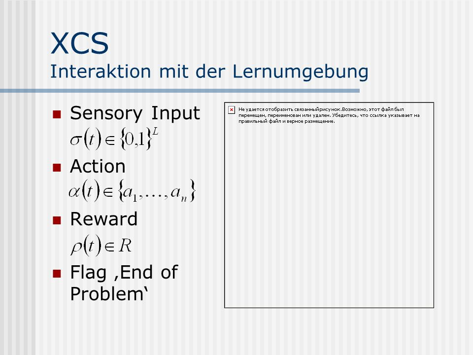 XCS Interaktion mit der Lernumgebung Sensory Input Action Reward Flag End of Problem