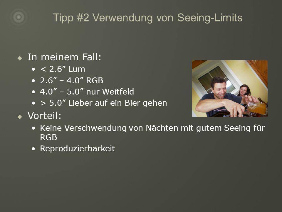 Tipp #2 Verwendung von Seeing-Limits In meinem Fall: < 2.6 Lum 2.6 – 4.0 RGB 4.0 – 5.0 nur Weitfeld > 5.0 Lieber auf ein Bier gehen Vorteil: Keine Verschwendung von Nächten mit gutem Seeing für RGB Reproduzierbarkeit