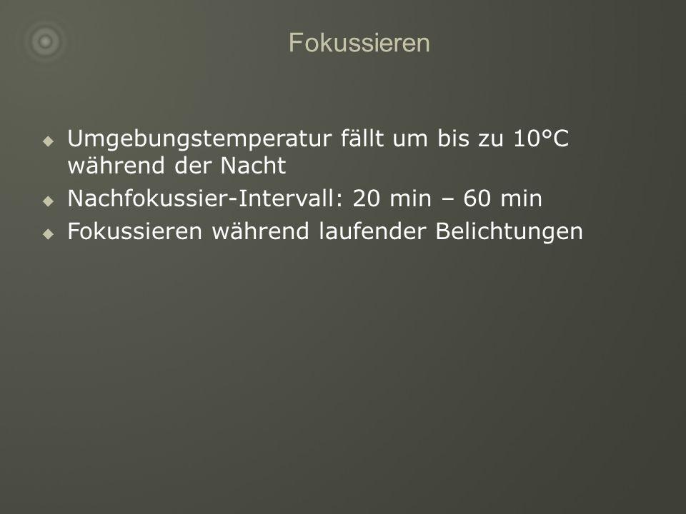 Fokussieren Umgebungstemperatur fällt um bis zu 10°C während der Nacht Nachfokussier-Intervall: 20 min – 60 min Fokussieren während laufender Belichtungen