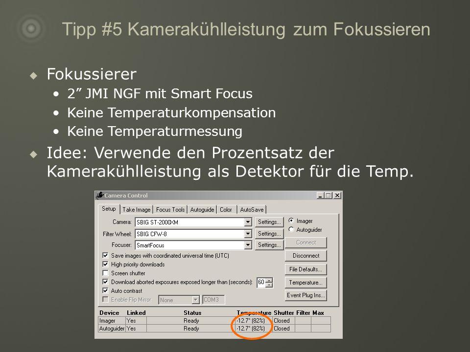 Tipp #5 Kamerakühlleistung zum Fokussieren Fokussierer 2 JMI NGF mit Smart Focus Keine Temperaturkompensation Keine Temperaturmessung Idee: Verwende den Prozentsatz der Kamerakühlleistung als Detektor für die Temp.