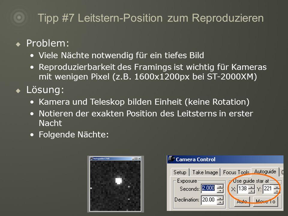 Tipp #7 Leitstern-Position zum Reproduzieren Problem: Viele Nächte notwendig für ein tiefes Bild Reproduzierbarkeit des Framings ist wichtig für Kameras mit wenigen Pixel (z.B.
