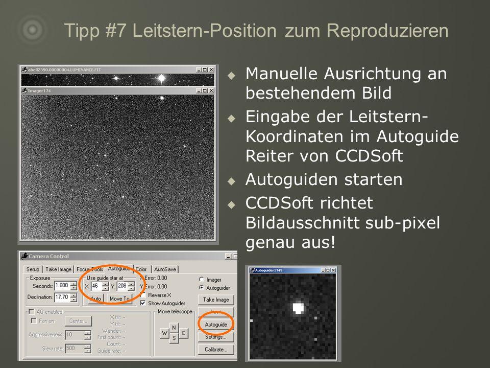 Tipp #7 Leitstern-Position zum Reproduzieren Manuelle Ausrichtung an bestehendem Bild Eingabe der Leitstern- Koordinaten im Autoguide Reiter von CCDSoft Autoguiden starten CCDSoft richtet Bildausschnitt sub-pixel genau aus!