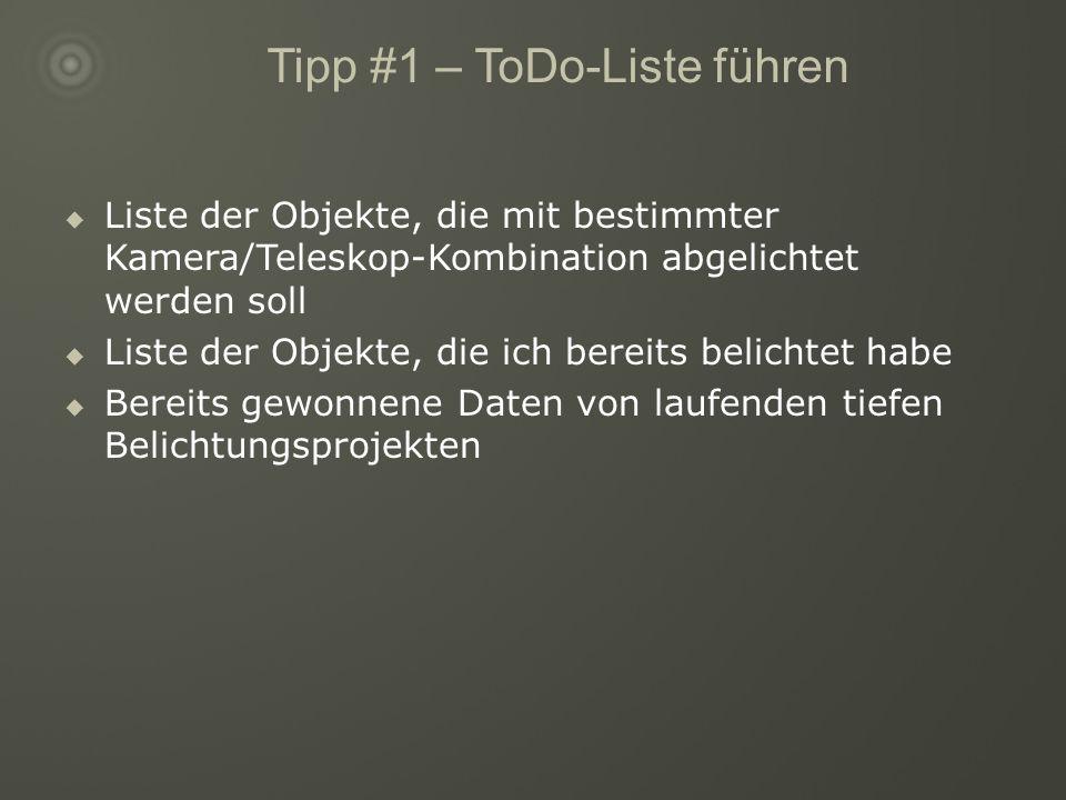 Tipp #1 – ToDo-Liste führen Liste der Objekte, die mit bestimmter Kamera/Teleskop-Kombination abgelichtet werden soll Liste der Objekte, die ich bereits belichtet habe Bereits gewonnene Daten von laufenden tiefen Belichtungsprojekten