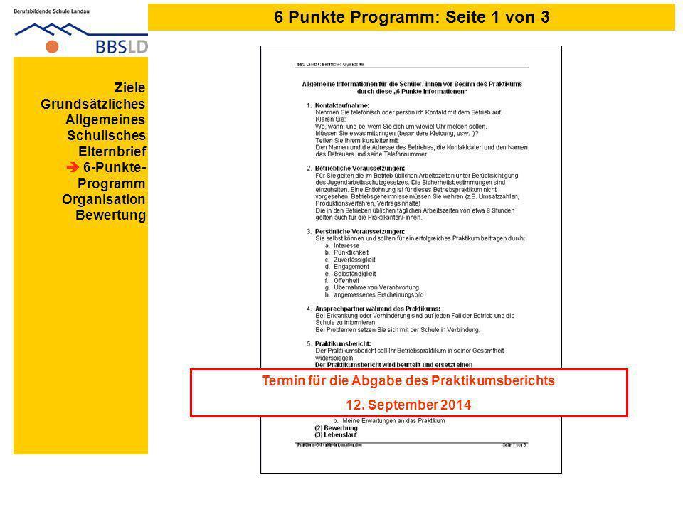 6 Punkte Programm: Seite 1 von 3 Ziele Grundsätzliches Allgemeines Schulisches Elternbrief 6-Punkte- Programm Organisation Bewertung Termin für die Abgabe des Praktikumsberichts 12.