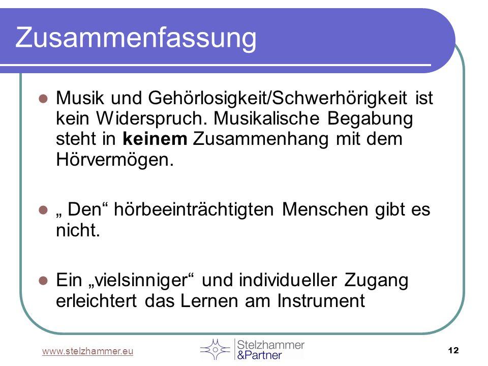 www.stelzhammer.eu 12 Zusammenfassung Musik und Gehörlosigkeit/Schwerhörigkeit ist kein Widerspruch. Musikalische Begabung steht in keinem Zusammenhan