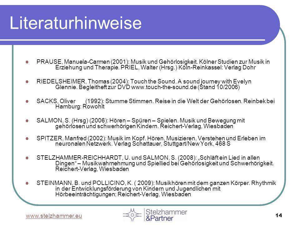 www.stelzhammer.eu 14 Literaturhinweise PRAUSE, Manuela-Carmen (2001): Musik und Gehörlosigkeit. Kölner Studien zur Musik in Erziehung und Therapie. P