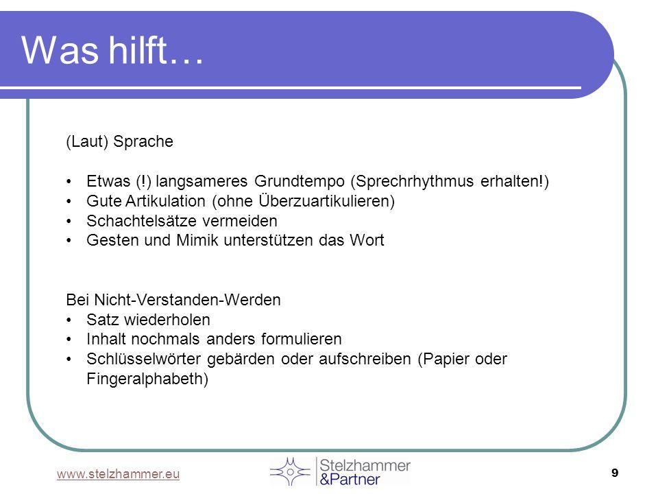 www.stelzhammer.eu 9 Was hilft… (Laut) Sprache Etwas (!) langsameres Grundtempo (Sprechrhythmus erhalten!) Gute Artikulation (ohne Überzuartikulieren)