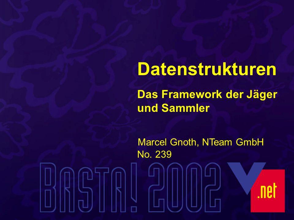 No. 239 Marcel Gnoth, NTeam GmbH Datenstrukturen Das Framework der Jäger und Sammler