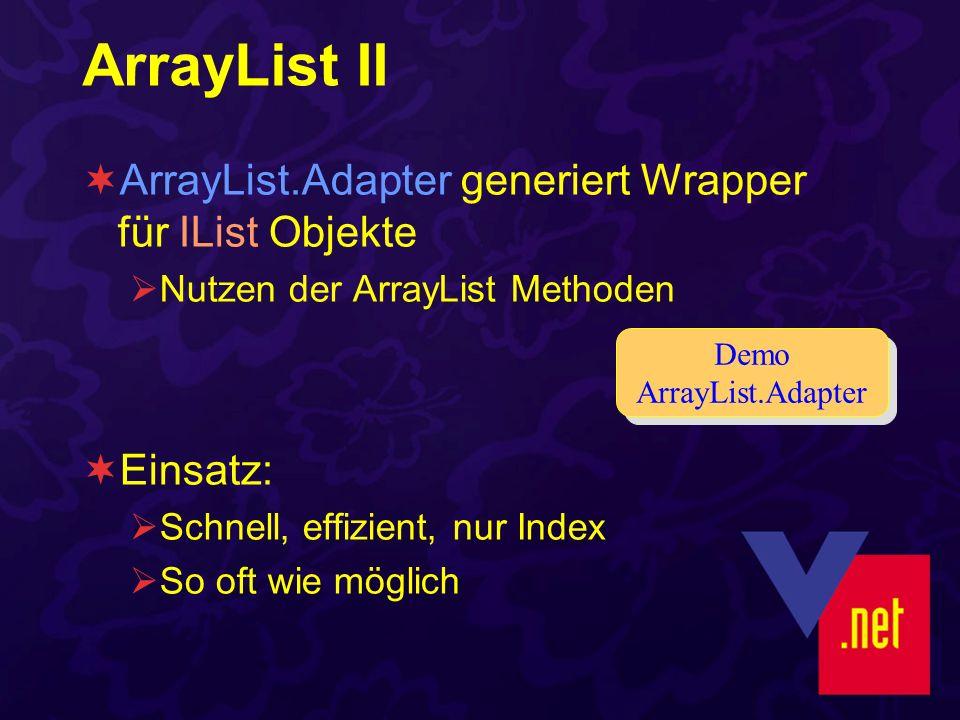 ArrayList II ArrayList.Adapter generiert Wrapper für IList Objekte Nutzen der ArrayList Methoden Einsatz: Schnell, effizient, nur Index So oft wie möglich Demo ArrayList.Adapter