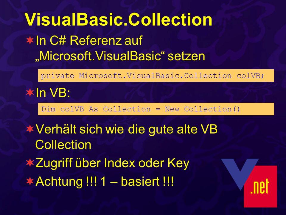 VisualBasic.Collection In C# Referenz auf Microsoft.VisualBasic setzen In VB: Verhält sich wie die gute alte VB Collection Zugriff über Index oder Key Achtung !!.