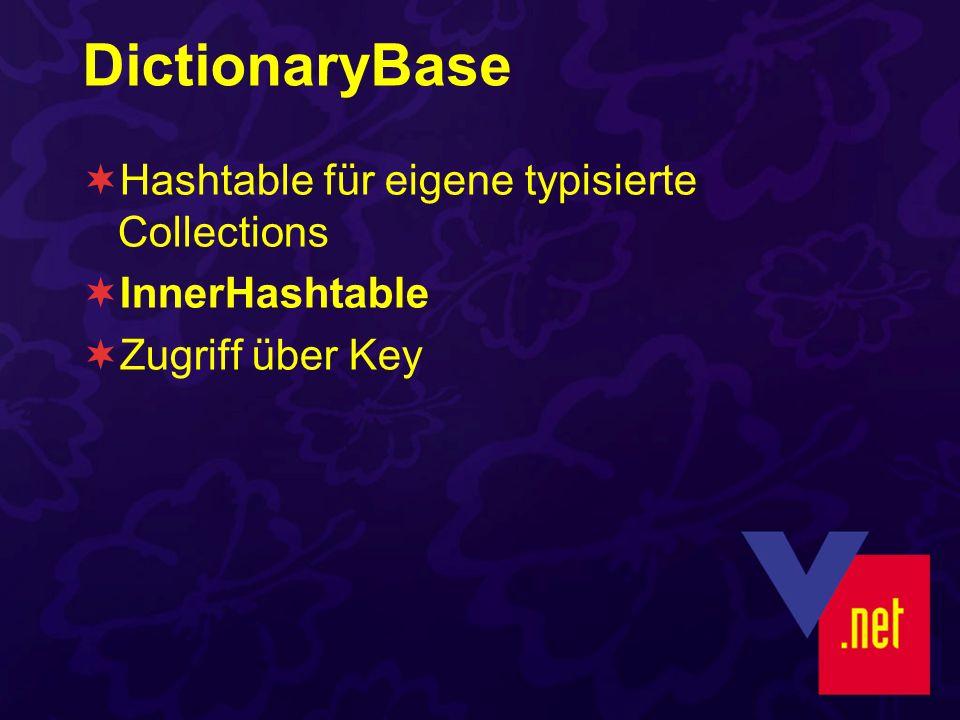 DictionaryBase Hashtable für eigene typisierte Collections InnerHashtable Zugriff über Key