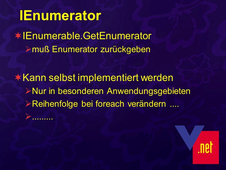 IEnumerator IEnumerable.GetEnumerator muß Enumerator zurückgeben Kann selbst implementiert werden Nur in besonderen Anwendungsgebieten Reihenfolge bei foreach verändern.............