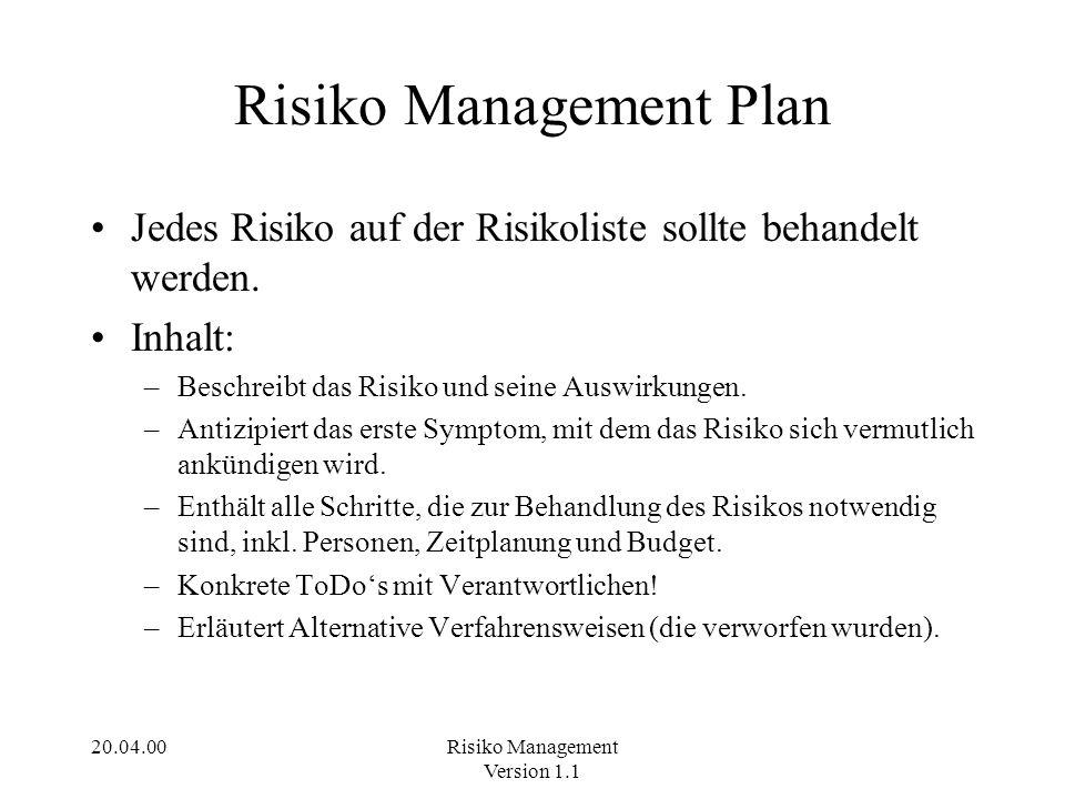 20.04.00Risiko Management Version 1.1 Risiko Management Plan Jedes Risiko auf der Risikoliste sollte behandelt werden. Inhalt: –Beschreibt das Risiko
