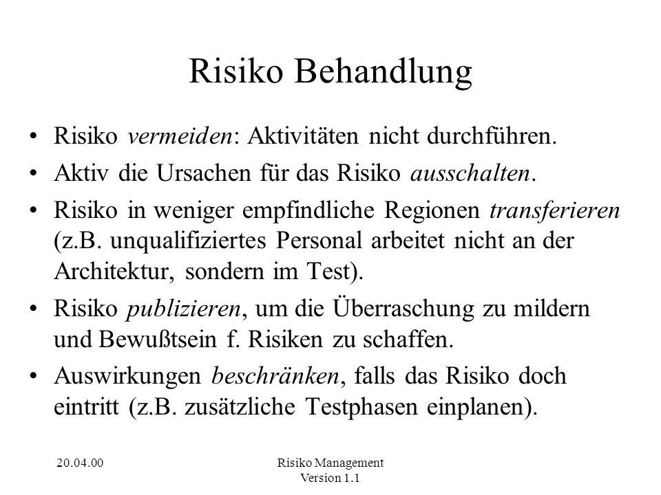 20.04.00Risiko Management Version 1.1 Risiko Behandlung Risiko vermeiden: Aktivitäten nicht durchführen. Aktiv die Ursachen für das Risiko ausschalten