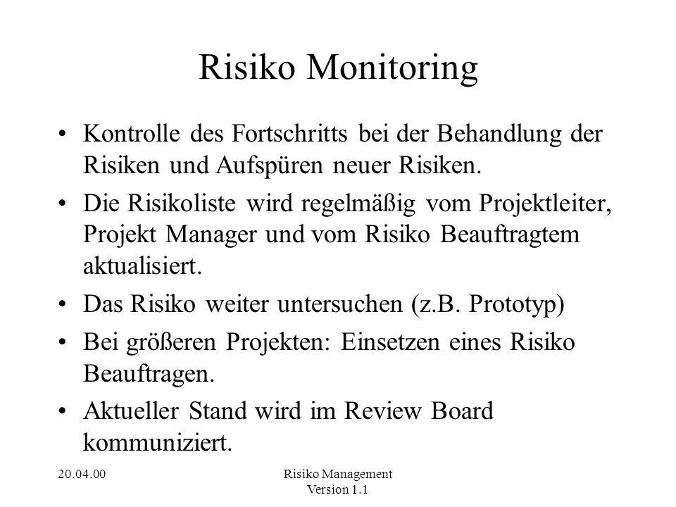 20.04.00Risiko Management Version 1.1 Risiko Monitoring Kontrolle des Fortschritts bei der Behandlung der Risiken und Aufspüren neuer Risiken. Die Ris
