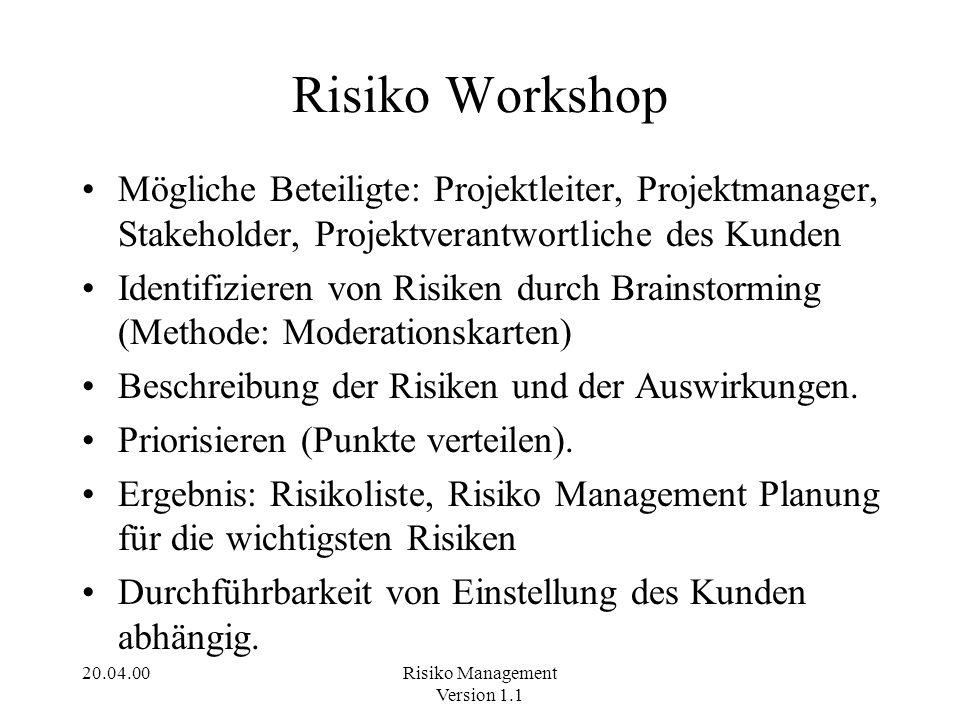 20.04.00Risiko Management Version 1.1 Risiko Workshop Mögliche Beteiligte: Projektleiter, Projektmanager, Stakeholder, Projektverantwortliche des Kund